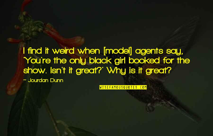 I Am Just A Girl Quotes By Jourdan Dunn: I find it weird when [model] agents say,