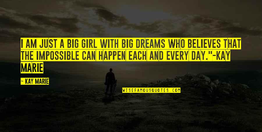 I Am Just A Girl Quotes By Kay Marie: I am just a big girl with big