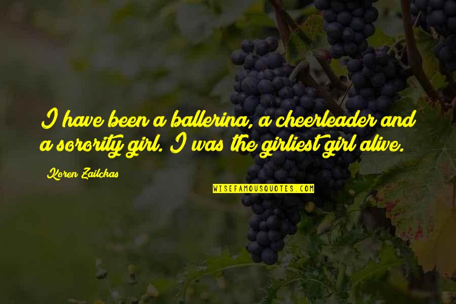 I Am Just A Girl Quotes By Koren Zailckas: I have been a ballerina, a cheerleader and