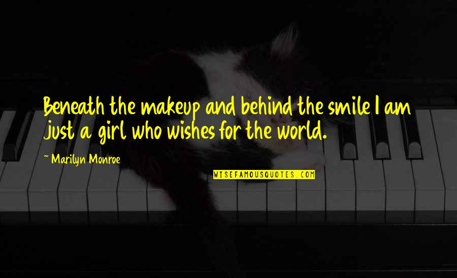 I Am Just A Girl Quotes By Marilyn Monroe: Beneath the makeup and behind the smile I