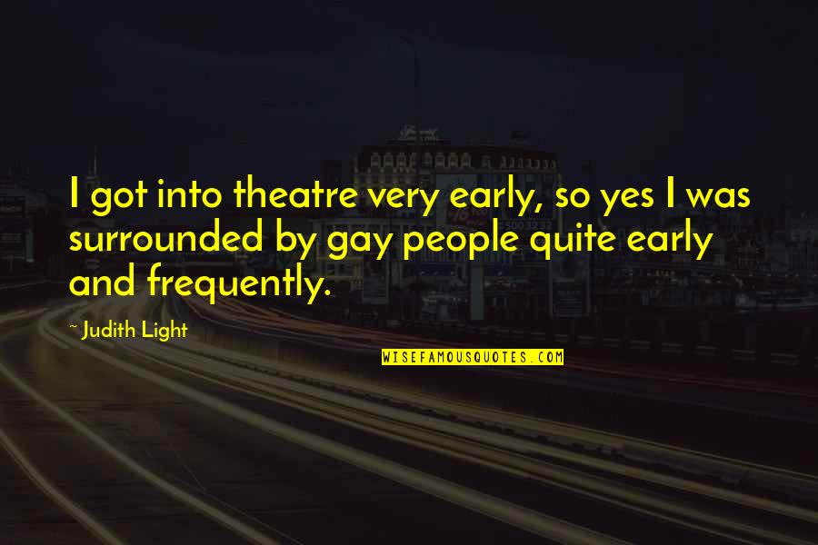 I Am Me And I Wont Change Quotes By Judith Light: I got into theatre very early, so yes