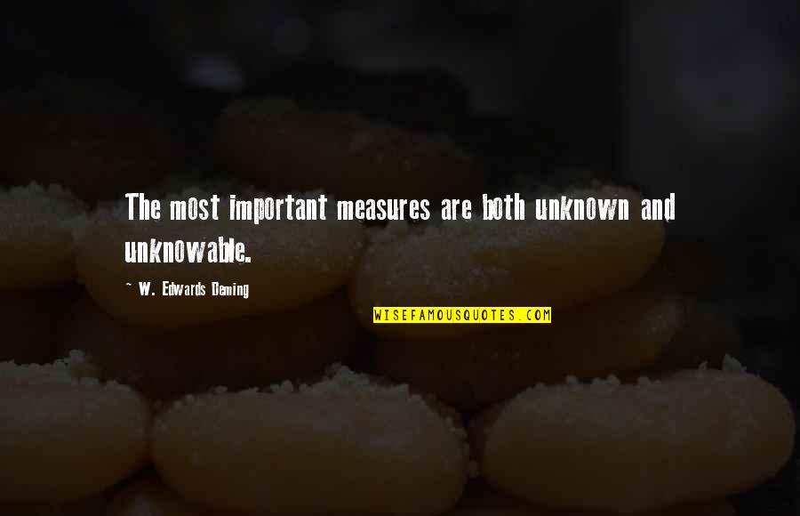 I Am Me And I Wont Change Quotes By W. Edwards Deming: The most important measures are both unknown and