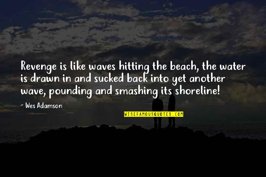 I Am Me And I Wont Change Quotes By Wes Adamson: Revenge is like waves hitting the beach, the
