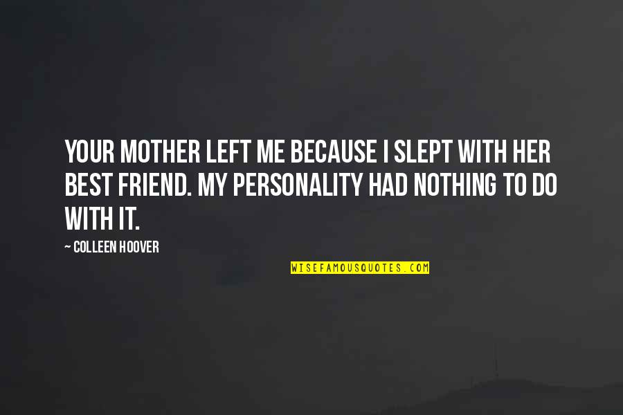 I Am Me Because Of You Quotes By Colleen Hoover: Your mother left me because I slept with