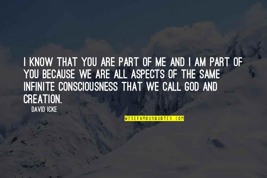 I Am Me Because Of You Quotes By David Icke: I know that you are part of me