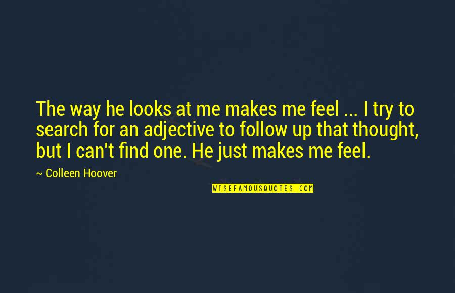 I Am Me Search Quotes By Colleen Hoover: The way he looks at me makes me