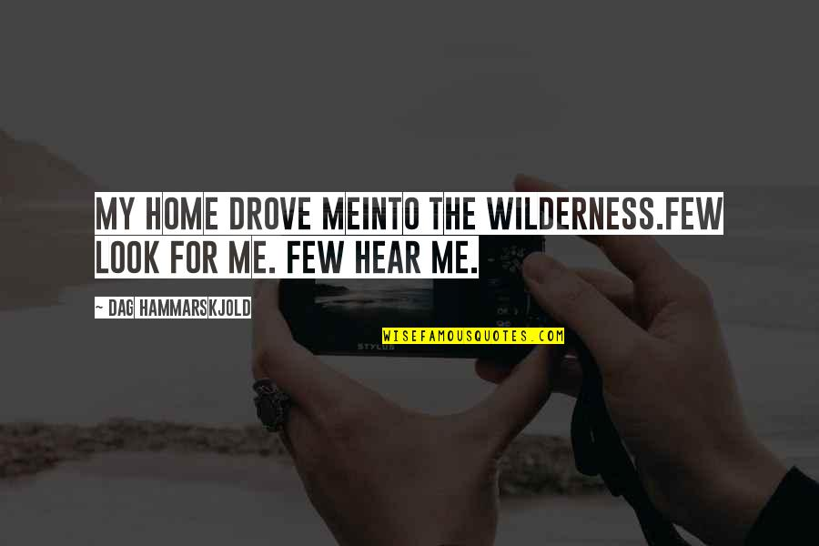 I Am Me Search Quotes By Dag Hammarskjold: My home drove meinto the wilderness.Few look for