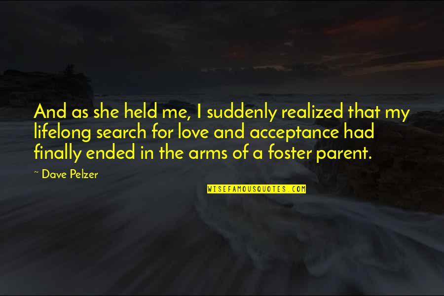 I Am Me Search Quotes By Dave Pelzer: And as she held me, I suddenly realized
