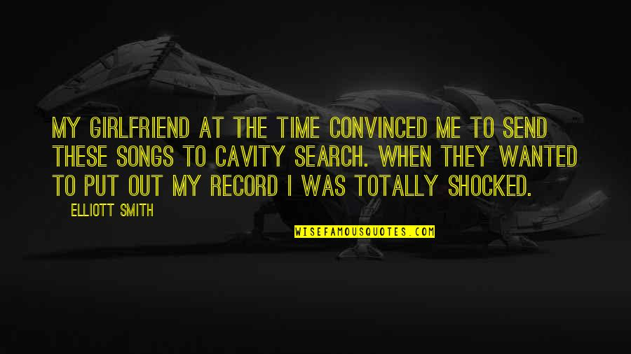 I Am Me Search Quotes By Elliott Smith: My girlfriend at the time convinced me to