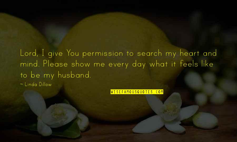 I Am Me Search Quotes By Linda Dillow: Lord, I give You permission to search my