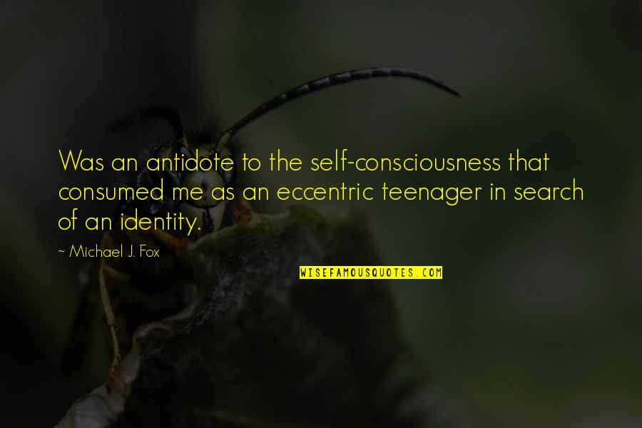 I Am Me Search Quotes By Michael J. Fox: Was an antidote to the self-consciousness that consumed