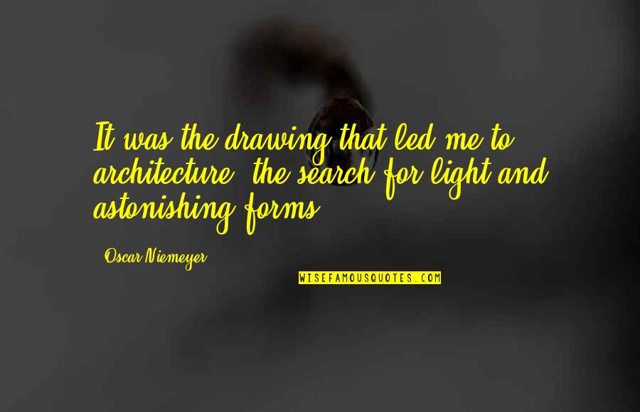 I Am Me Search Quotes By Oscar Niemeyer: It was the drawing that led me to