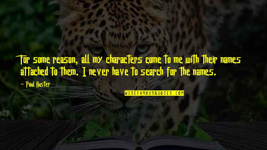 I Am Me Search Quotes By Paul Auster: For some reason, all my characters come to