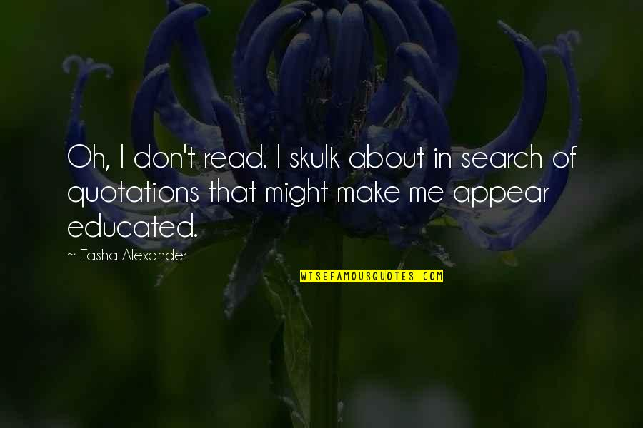 I Am Me Search Quotes By Tasha Alexander: Oh, I don't read. I skulk about in