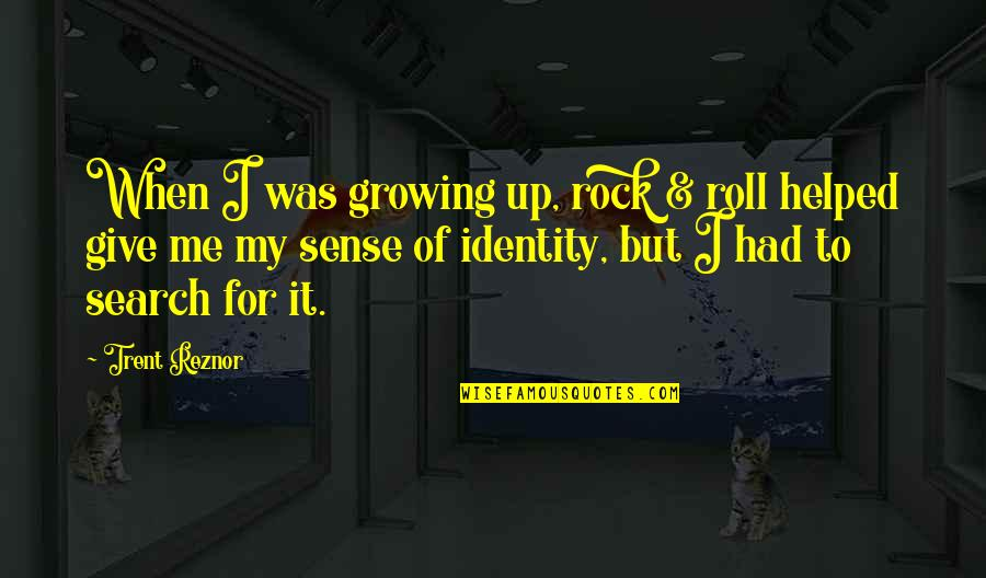 I Am Me Search Quotes By Trent Reznor: When I was growing up, rock & roll