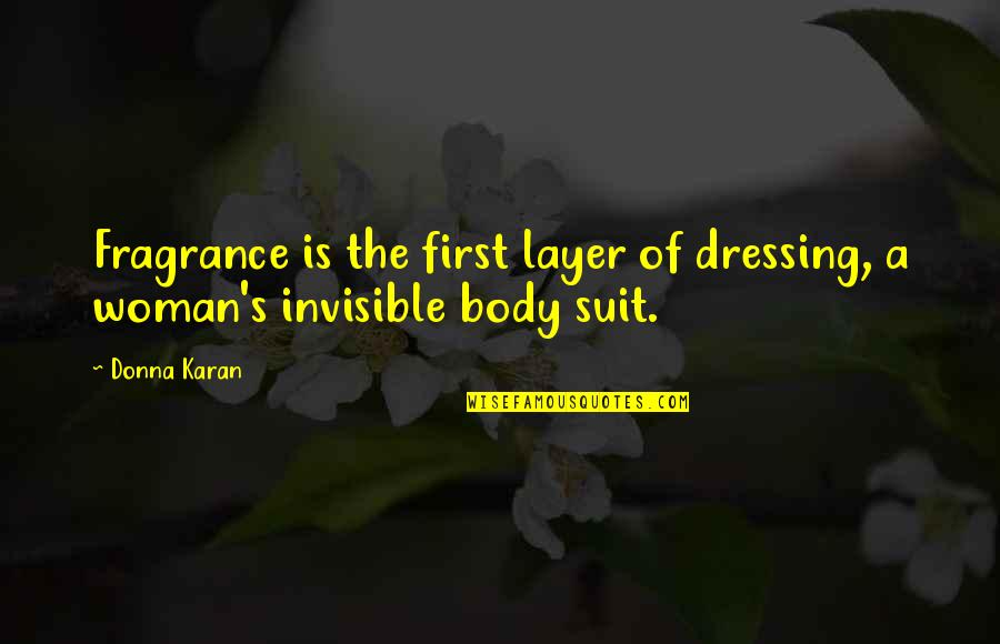 I Am More Than My Body Quotes By Donna Karan: Fragrance is the first layer of dressing, a