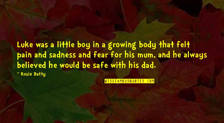 I Am More Than My Body Quotes By Rosie Batty: Luke was a little boy in a growing