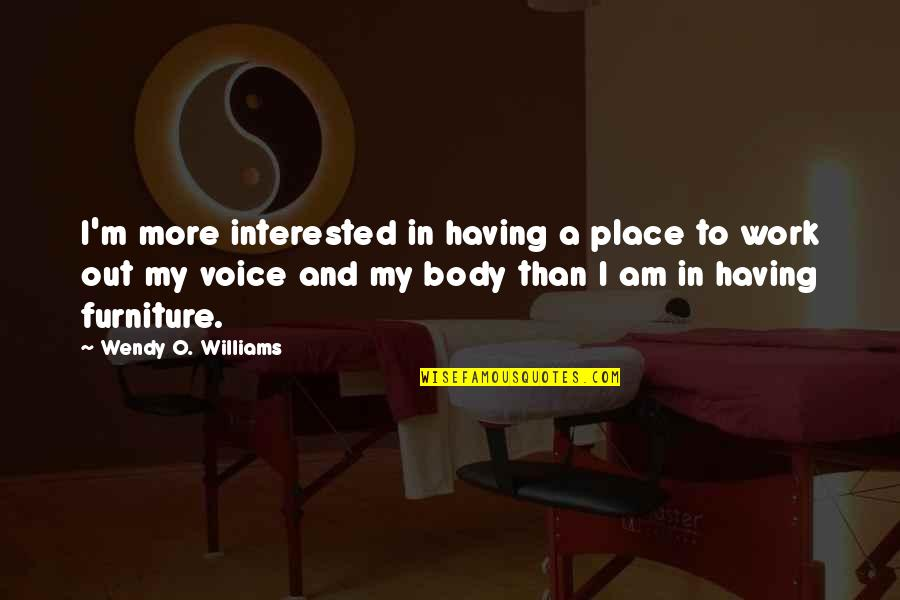 I Am More Than My Body Quotes By Wendy O. Williams: I'm more interested in having a place to