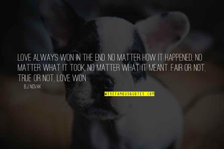 I Am Not Fair Quotes By B.J. Novak: Love always won in the end. No matter
