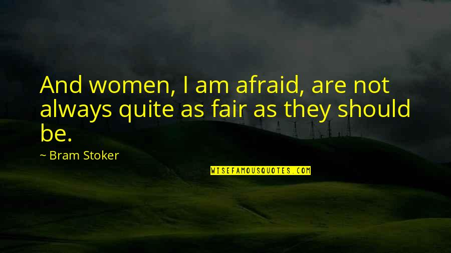 I Am Not Fair Quotes By Bram Stoker: And women, I am afraid, are not always