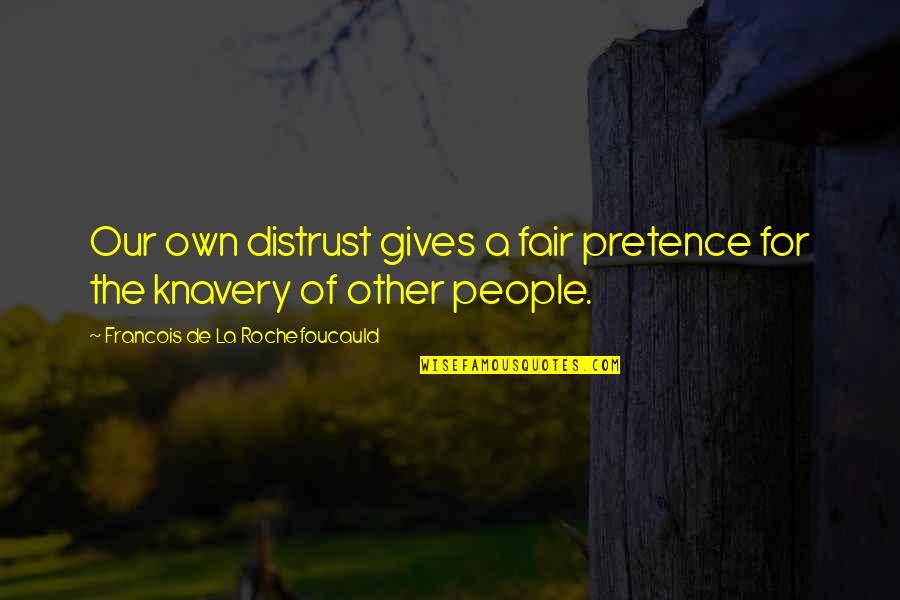 I Am Not Fair Quotes By Francois De La Rochefoucauld: Our own distrust gives a fair pretence for