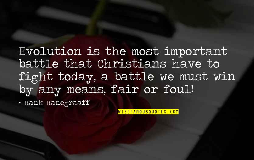 I Am Not Fair Quotes By Hank Hanegraaff: Evolution is the most important battle that Christians
