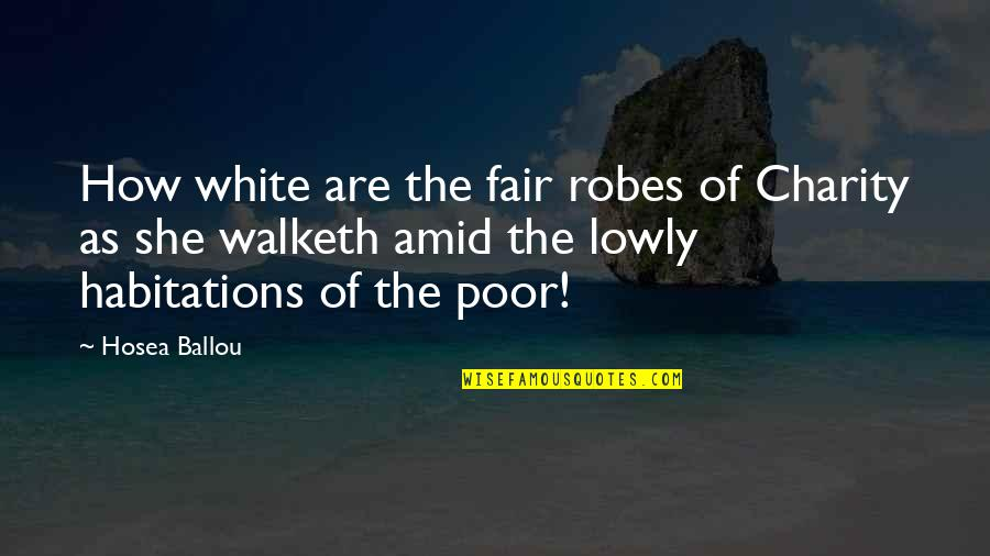 I Am Not Fair Quotes By Hosea Ballou: How white are the fair robes of Charity