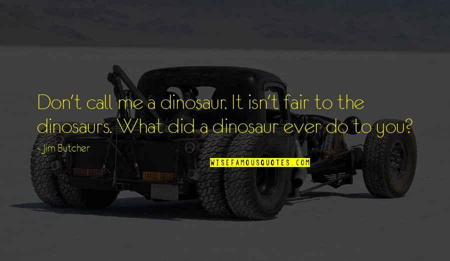 I Am Not Fair Quotes By Jim Butcher: Don't call me a dinosaur. It isn't fair