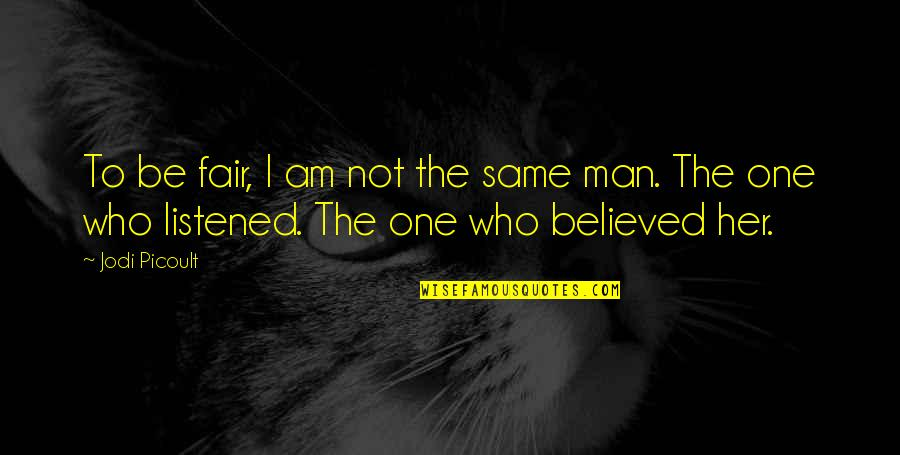 I Am Not Fair Quotes By Jodi Picoult: To be fair, I am not the same