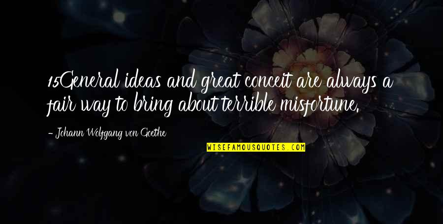 I Am Not Fair Quotes By Johann Wolfgang Von Goethe: 15General ideas and great conceit are always a