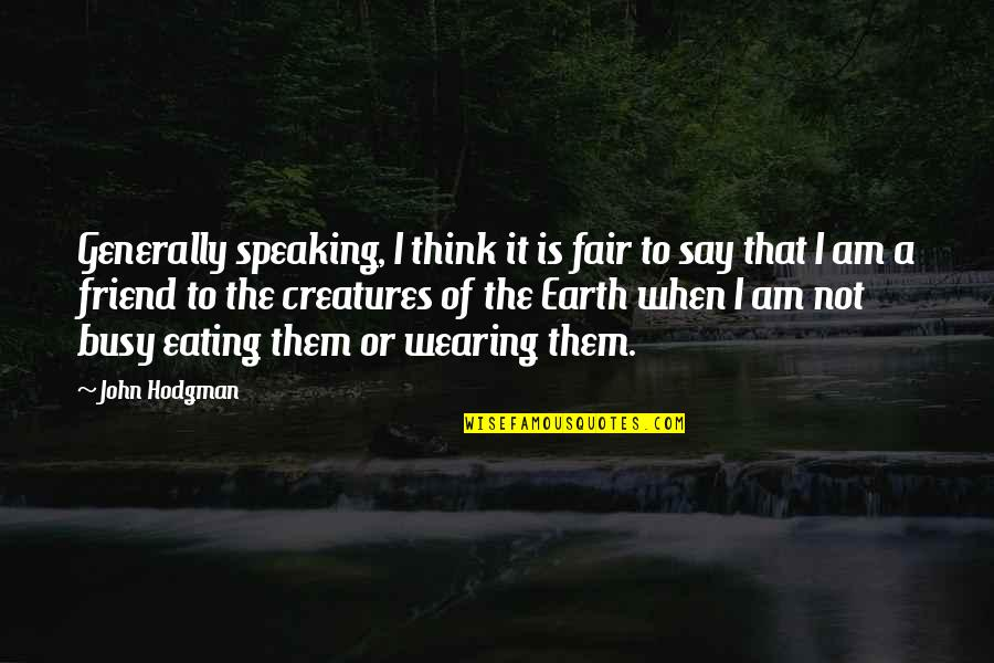 I Am Not Fair Quotes By John Hodgman: Generally speaking, I think it is fair to