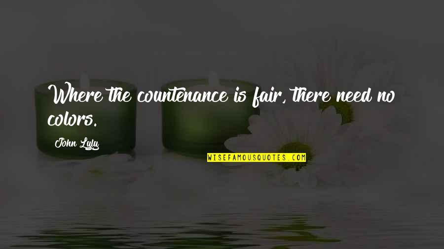 I Am Not Fair Quotes By John Lyly: Where the countenance is fair, there need no