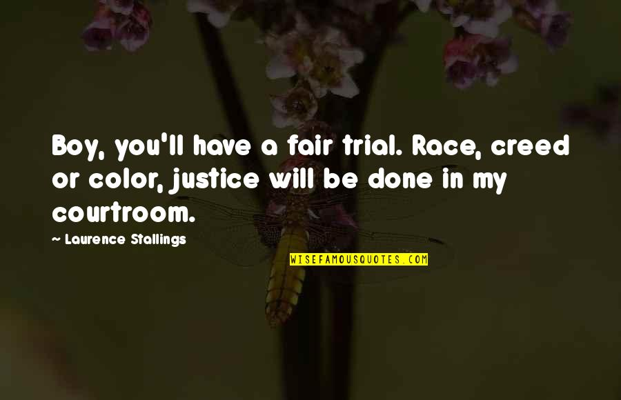 I Am Not Fair Quotes By Laurence Stallings: Boy, you'll have a fair trial. Race, creed