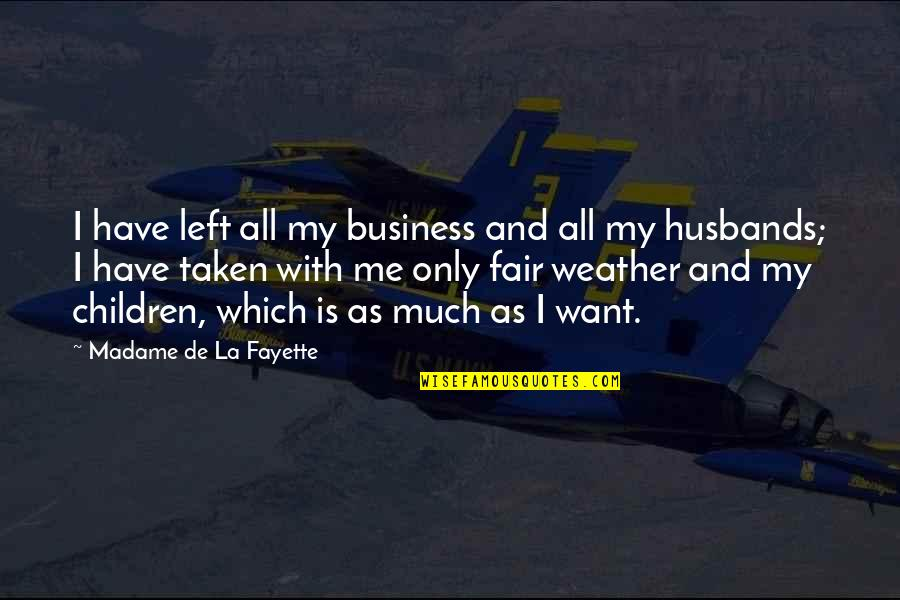 I Am Not Fair Quotes By Madame De La Fayette: I have left all my business and all