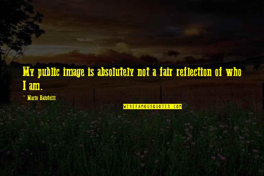 I Am Not Fair Quotes By Mario Balotelli: My public image is absolutely not a fair