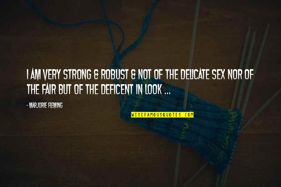 I Am Not Fair Quotes By Marjorie Fleming: I am very strong & robust & not