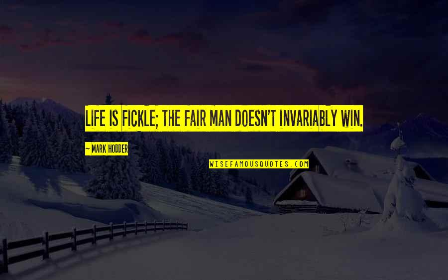 I Am Not Fair Quotes By Mark Hodder: Life is fickle; the fair man doesn't invariably