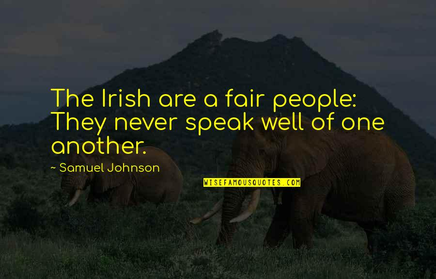 I Am Not Fair Quotes By Samuel Johnson: The Irish are a fair people: They never