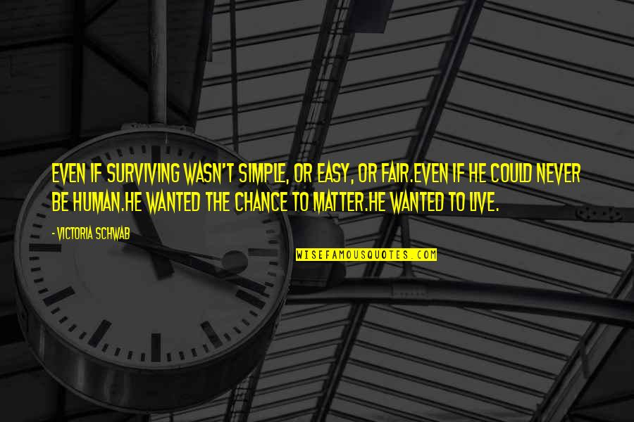 I Am Not Fair Quotes By Victoria Schwab: Even if surviving wasn't simple, or easy, or