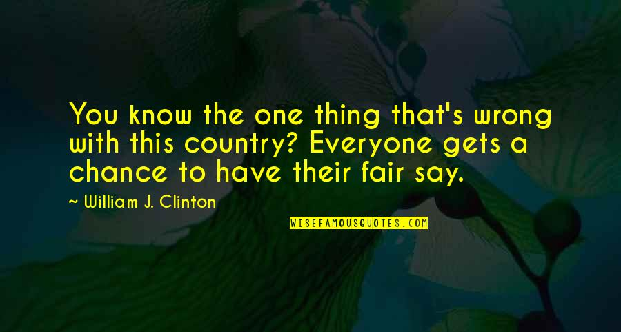 I Am Not Fair Quotes By William J. Clinton: You know the one thing that's wrong with