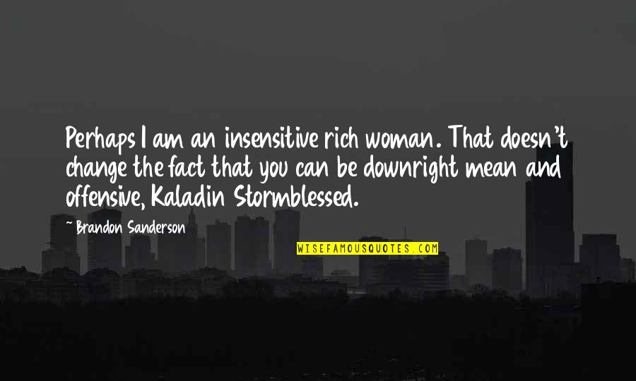 I Am Not Insensitive Quotes By Brandon Sanderson: Perhaps I am an insensitive rich woman. That