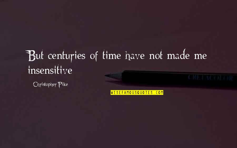 I Am Not Insensitive Quotes By Christopher Pike: But centuries of time have not made me