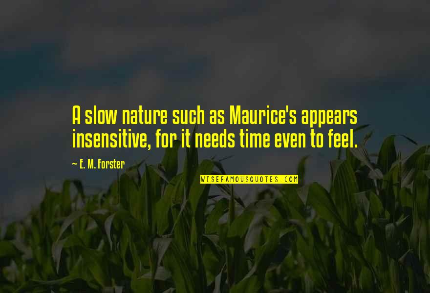 I Am Not Insensitive Quotes By E. M. Forster: A slow nature such as Maurice's appears insensitive,