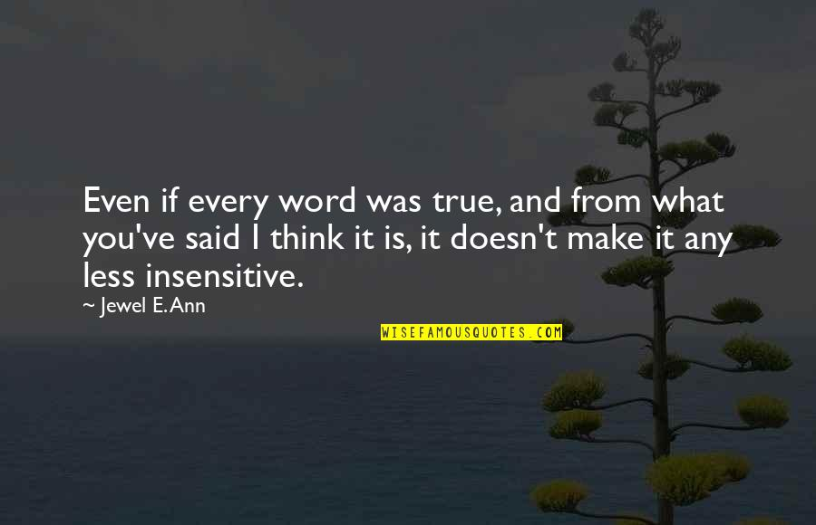 I Am Not Insensitive Quotes By Jewel E. Ann: Even if every word was true, and from