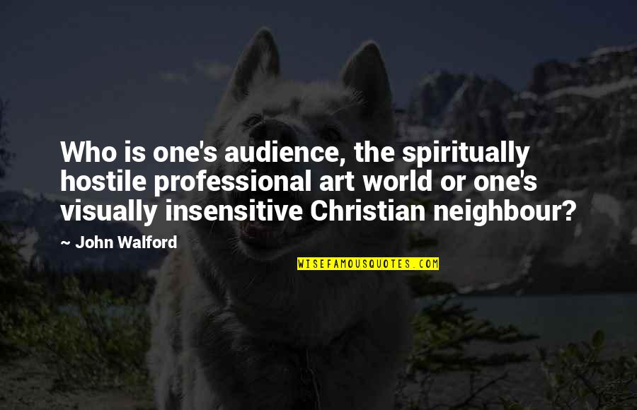 I Am Not Insensitive Quotes By John Walford: Who is one's audience, the spiritually hostile professional