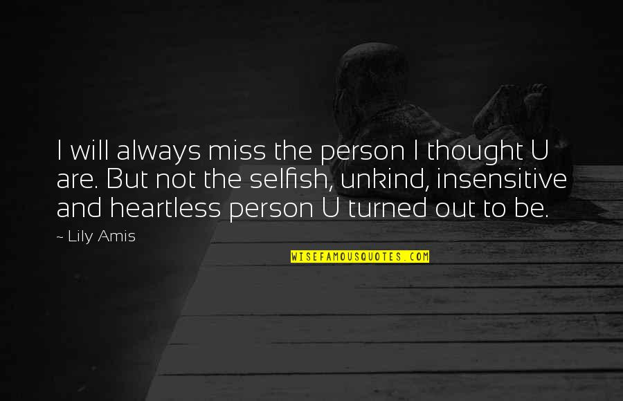 I Am Not Insensitive Quotes By Lily Amis: I will always miss the person I thought