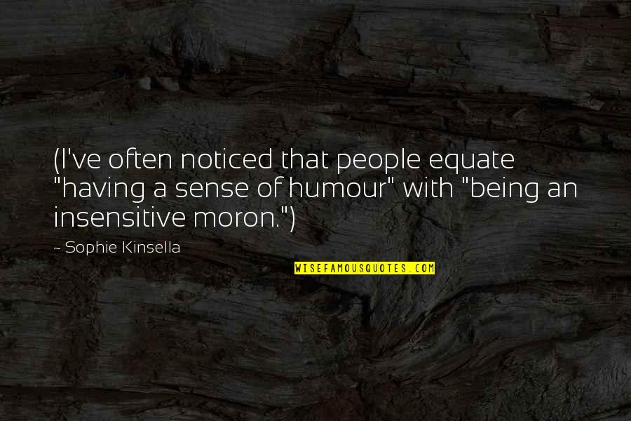 "I Am Not Insensitive Quotes By Sophie Kinsella: (I've often noticed that people equate ""having a"