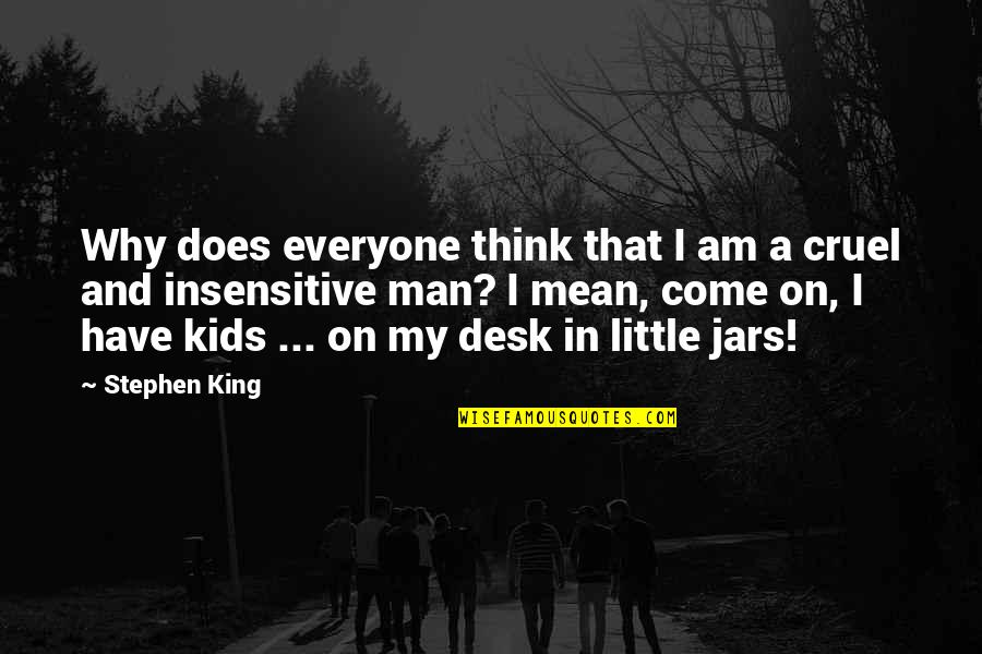 I Am Not Insensitive Quotes By Stephen King: Why does everyone think that I am a