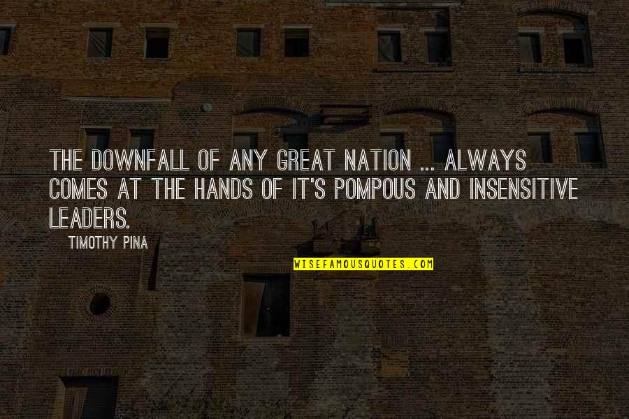 I Am Not Insensitive Quotes By Timothy Pina: The downfall of any great nation ... always