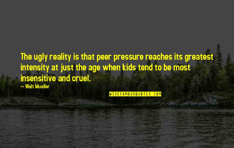 I Am Not Insensitive Quotes By Walt Mueller: The ugly reality is that peer pressure reaches